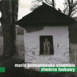 Maria Pomianowska - Ensemble Stwórco łaskawy