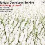 Rantala/Danielsson/Erskine - How Long Is Now?