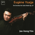 Jae-hong Yim - Eugene Ysaye: Six Sonatas for Solo Violin Op. 27