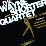 The Wayne Shorter Quartet - Without A Net