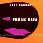 Alek Korecki (Z całym Szacunkiem Dzika Świnia) - Freak Kiss