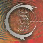 Tomasz Wendt Trio & Atom String Quartet - Behind The Strings