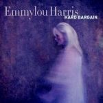 Emmylou Harris - Hard Bargain