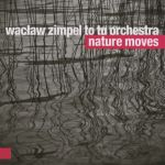 Wacław Zimpel To Tu Orchestra - Nature Moves