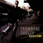 Trombone Shorty - Backatown