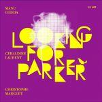 Manu Codjia, Geraldine Laurent, Christophe Marguet - Looking For Parker