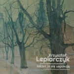 Krzysztof Lepiarczyk - Jakżeż ja się uspokoję – w hołdzie Stanisławowi Wyspiańskiemu