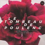 Jean-Christophe Cholet Alban Darche Mathias Rüegg - Le Tombeau de Poulenc