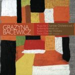 Grażyna Bacewicz - Music for Chamber Orchestra vol. 1