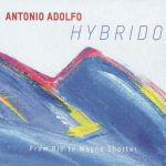 Antonio Adolfo - Hybrido. From Rio to Wayne Shorter