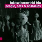 Łukasz Borowicki Trio - People, Cats & Obstacles