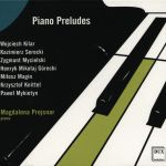 Piano Preludes - Kilar, Serocki, Mycielski, Górecki, Magin, Knittel, Mykietyn