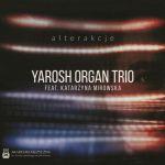 Yarosh Organ Trio - Alterakcje