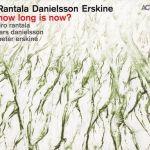 Rantala/Danielsson/Erskine - How Long Is Now?