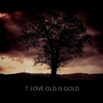 T. Love - The Old Is Gold