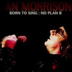 Van Morrison - Born to Sing: No Plan B