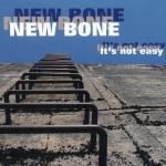 New Bone - It's Not Easy
