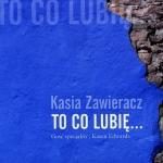 Kasia Zawieracz - To co lubię