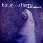 Emmylou Harris - Hard Bargain