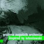 Grażyna Auguścik Orchestar-  Inspired by Lutosławski